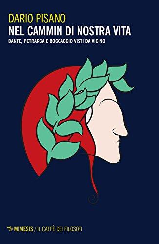 Nel cammin di nostra vita. Dante, Petrarca e Boccaccio visti da vicino (Il caffè dei filosofi) por Dario Pisano