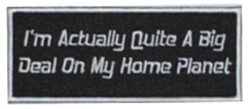 im-actually-quite-a-big-deal-on-my-home-planet-embroidered-patch-10cm-x-4cm-3-3-4-x-1-1-2