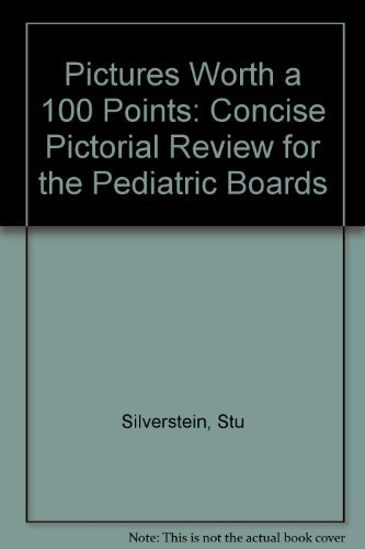 Pictures Worth a 100 Points: Concise Pictorial Review for the Pediatric Boards by Stu Silverstein (2005-08-30)