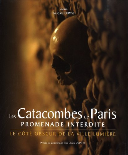 Les Catacombes de Paris - Promenade Interdite de Gaspard DUVAL (19 mai 2011) Relié