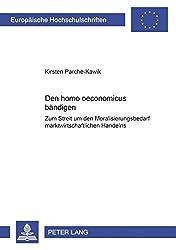 Den Homo Oeconomicus Baendigen?: Zum Streit Um Den Moralisierungsbedarf Marktwirtschaftlichen Handelns (Europaeische Hochschulschriften / European University Studie)