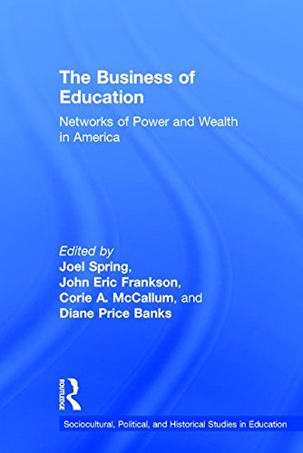 the-business-of-education-networks-of-power-and-wealth-in-america-sociocultural-political-and-histor