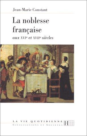 La noblesse française aux XVIe-XVIIe siècles par Jean-Marie Constant