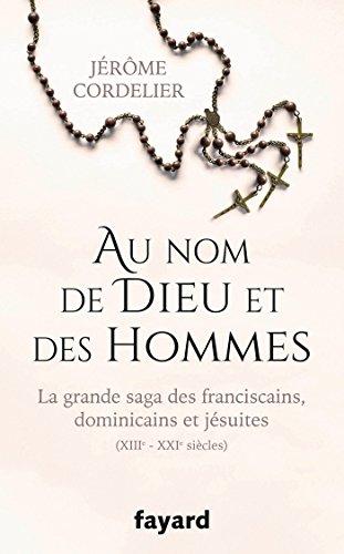 Au nom de Dieu et des hommes : la grande saga des franciscains, dominicains et jésuites