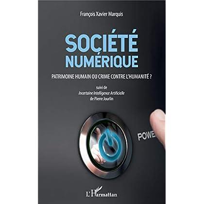 Société numérique: Patrimoine humain ou crime contre l'humanité ? - Suivi de Incertaine Intelligence Artificielle de Pierre Jourlin