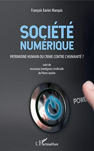 Société numérique: Patrimoine humain ou crime contre l'humanité ? Suivi de Incertaine Intelligence Artificielle de Pierre Jourlin