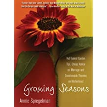 Growing Seasons: Half-Baked Garden Tips, Cheap Advice on Marriage and Questionable Theories on Motherhood by Annie Spiegelman (2003-05-02)