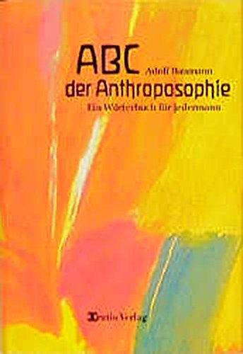 ABC der Anthroposophie: Ein Wörterbuch für jedermann