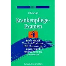 Krankenpflege-Examen, Bd.4, Innere Medizin, Neurologie/Psychiatrie, HNO, Dermatologie, Augenheilkunde
