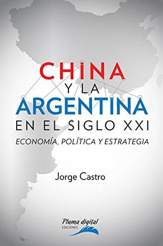 China y la Argentina en el siglo XXI: Economía, política y estrategia por Jorge Castro