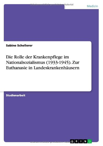 Die Rolle der Krankenpflege im Nationalsozialismus (1933-1945). Zur Euthanasie in Landeskrankenhäusern