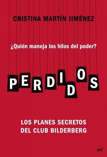 Perdidos: ¿Quién maneja los hilos del poder? Los planes secretos del Club Bilderberg por Cristina Martín Jiménez