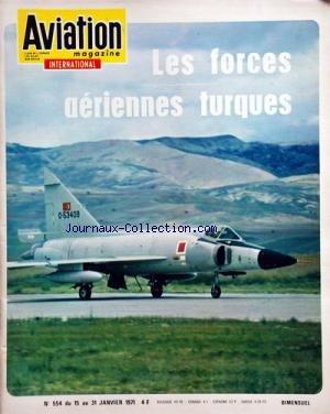 AVIATION MAGAZINE [No 554] du 15/01/1971 - LES FORCES AERIENNES TURQUES - ALTERNATIVE ALLEMANDE - AU JAPON - ASTRONAUTIQUE - LES ROUTES AERIENNES DU MONDE - UN PUMA AUX ETATS-UNIS - FORCES AERIENNES - LA METALLURGIE DE PRECISION - UN AVION PROMETTEUR / LE SOCATA RALLYE - AVIATION GENERALE / LE PROF. WEGELIUS - QUAND LE CIEL ETAIT UNE AVENTURE - HARRY G. - HAWKER ET MCGRIEVE par Collectif