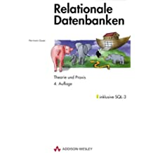 Relationale Datenbanken . Theorie und Praxis, inklusive SQL-3 (Allgemein: Datenbanken)