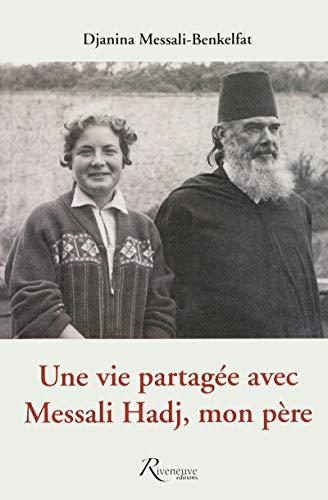 Une vie partagée avec Messali Hadj mon père par Djanina Messali-benkelfat