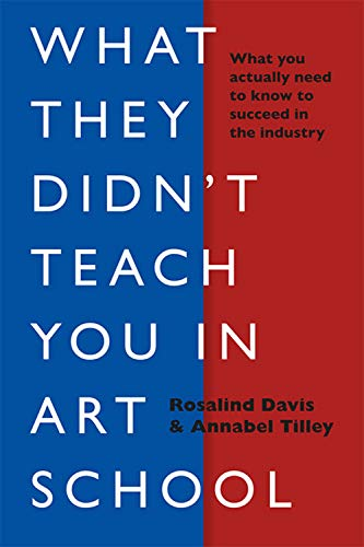 What They Didn't Teach You in Art School: What you need to know to survive as an artist (What They Didn't Teach You In School)