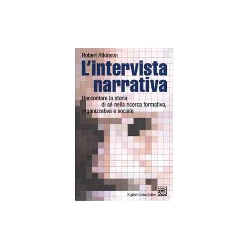 L'intervista Narrativa. Raccontare La Storia Di Sé Nella Ricerca Formativa, Organizzativa E Sociale