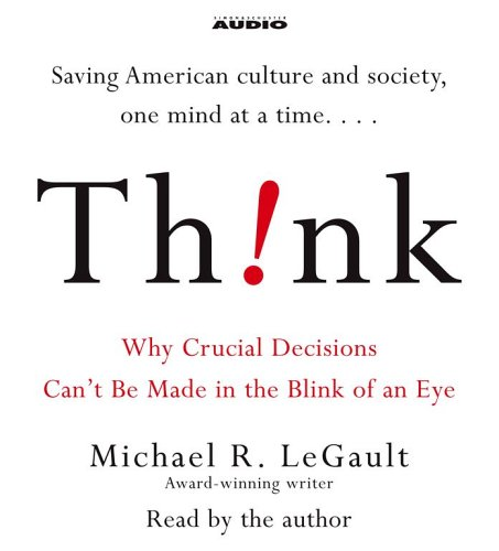 Think: Why Crucial Decisions Can't Be Made in the Blink of an Eye