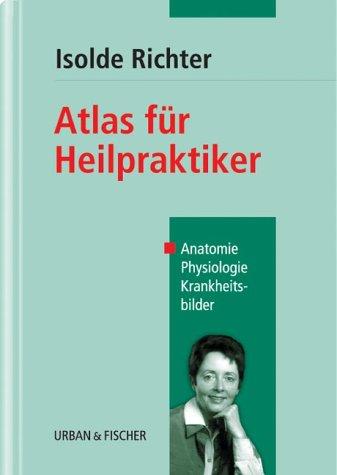 Atlas für Heilpraktiker. Anatomie, Physiologie, Krankheitsbilder