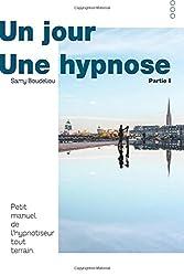 Un jour, une hypnose: Journal d'un hypnotiseur de rue