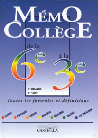 MEMO COLLEGE DE LA 6EME A LA 3EME. Maths, physique, chimie, biologie, gologie, techno, vie pratique