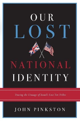 Our Lost National Identity: Tracing the Lineage of Israel's Lost Ten Tribes by John Pinkston (2008) Paperback