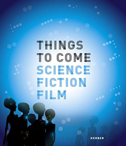 Things to Come: Science · Fiction · Film (Kerber Culture)