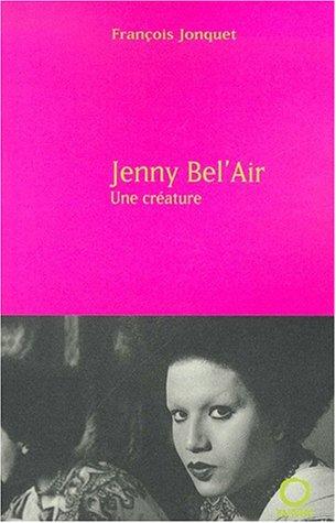 Jenny Bel'Air. Une créature, biographie