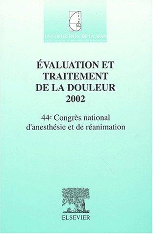Evaluation et traitement de la douleur 2002. : 44ème Congrès national d'anesthésie et de réanimation