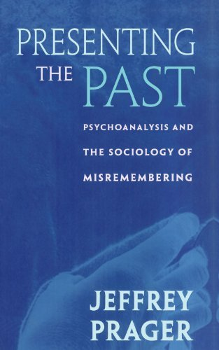 Presenting the Past: Psychoanalysis and the Sociology of Misremembering by Jeffrey Prager (2000-09-15)
