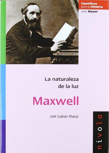 MAXWELL. La naturaleza de la luz (Científicos para la Historia serie Mayor) por Joel Gabàs Masip