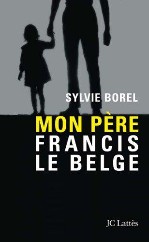 Mon père Francis le Belge (Essais et documents) par Sylvie Borel