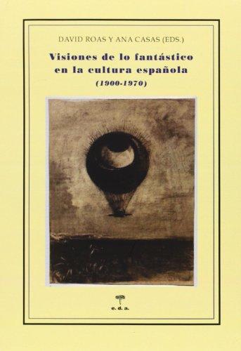 Visiones De Lo Fantástico En La Cultura Española. 1900-1970 (Lecciones de cosas) por David Roas Deus
