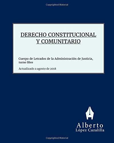 Derecho Constitucional y Comunitario: Acceso al Cuerpo de Letrados de la Administración de Justicia, turno libre por Alberto López Cazalilla