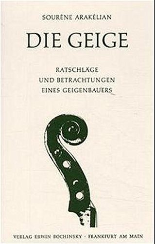 Die Geige. Ratschläge und Betrachtungen eines Geigenbauers (Fachbuchreihe Das Musikinstrument)