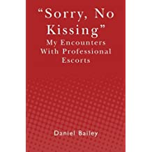Sorry, No Kissing: My Encounters With Professional Escorts by Daniel Bailey (2010-03-31)