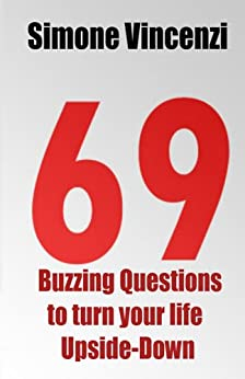 69 Buzzing Question to turn your life Upside-Down: Change Your Life Asking Better Questions by [Vincenzi, Simone]