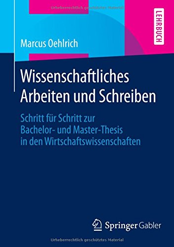 Wissenschaftliches Arbeiten und Schreiben: Schritt für Schritt zur Bachelor- und Master-Thesis in...