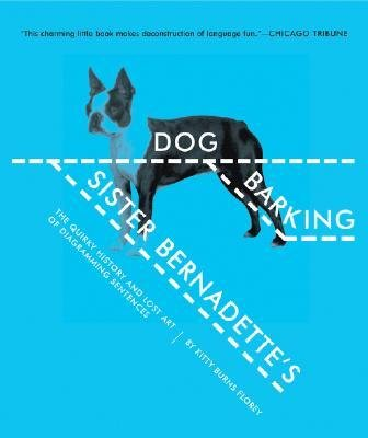 [ SISTER BERNADETTE'S BARKING DOG: THE QUIRKY HISTORY AND LOST ART OF DIAGRAMMING SENTENCES ] BY Florey, Kitty Burns ( AUTHOR )Nov-05-2007 ( Paperback )