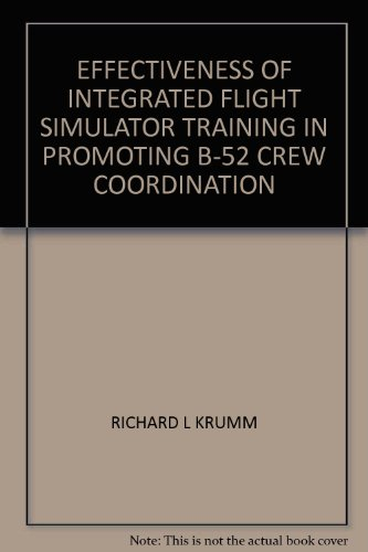 EFFECTIVENESS OF INTEGRATED FLIGHT SIMULATOR TRAINING IN PROMOTING B-52 CREW COORDINATION