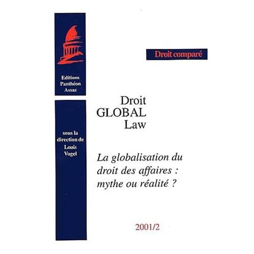 Droit global : Global Law. La globalisation du droit des affaires : mythe ou réalité ?