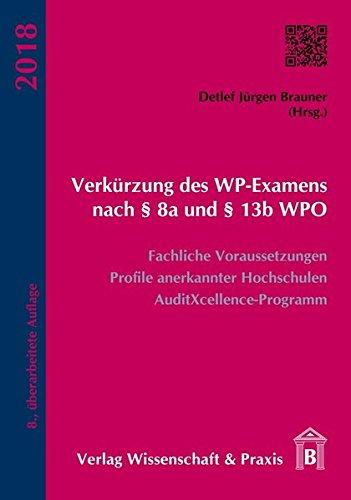 Verkürzung des WP-Examens nach § 8a und § 13b WPO: Fachliche Voraussetzungen, Profile anerkannter Hochschulen, AuditXcellence-Programm