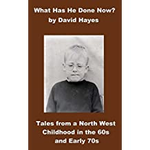 What Has He Done Now?: Tales from a North West Childhood in the 60s and Early 70s (English Edition)