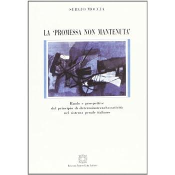La Promessa Non Mantenuta. Ruolo E Prospettive Del Principio Di Determinatezza/tassatività Nel Sistema Penale Italiano