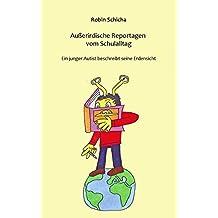 Außerirdische Reportagen vom Schulalltag: Ein junger Autist beschreibt seinen Schulalltag