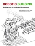 Robotic Building: Architecture in the Age of Automation (Detail Special)