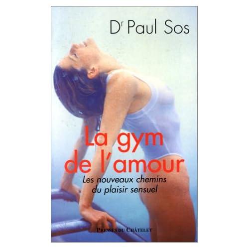 LA GYM DE L'AMOUR . LES NOUVEAUX CHEMINS DU PLAISIR SEXUEL