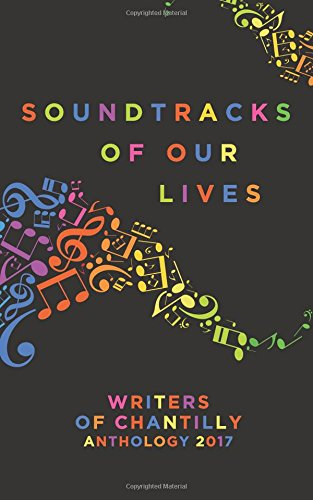 Soundtracks of Our Lives: Writers of Chantilly Anthology 2017