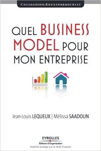 Quel Business Model pour mon entreprise de Jean-Louis Lequeux,Melissa Saadoun ( 23 octobre 2008 )