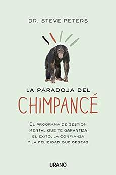 La paradoja del chimpancé: 1 (Crecimiento personal) de [Peters, Steve]
